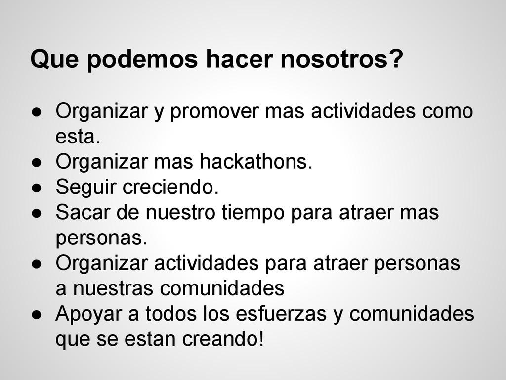 Que podemos hacer nosotros? ● Organizar y promo...
