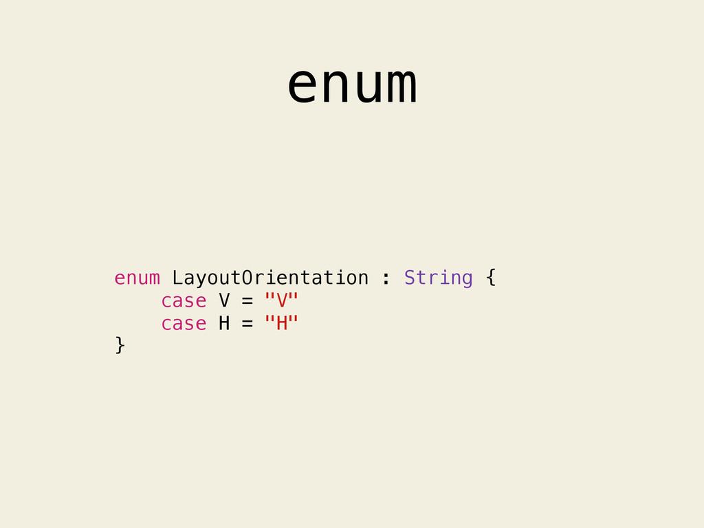 enum enum LayoutOrientation : String { case V =...