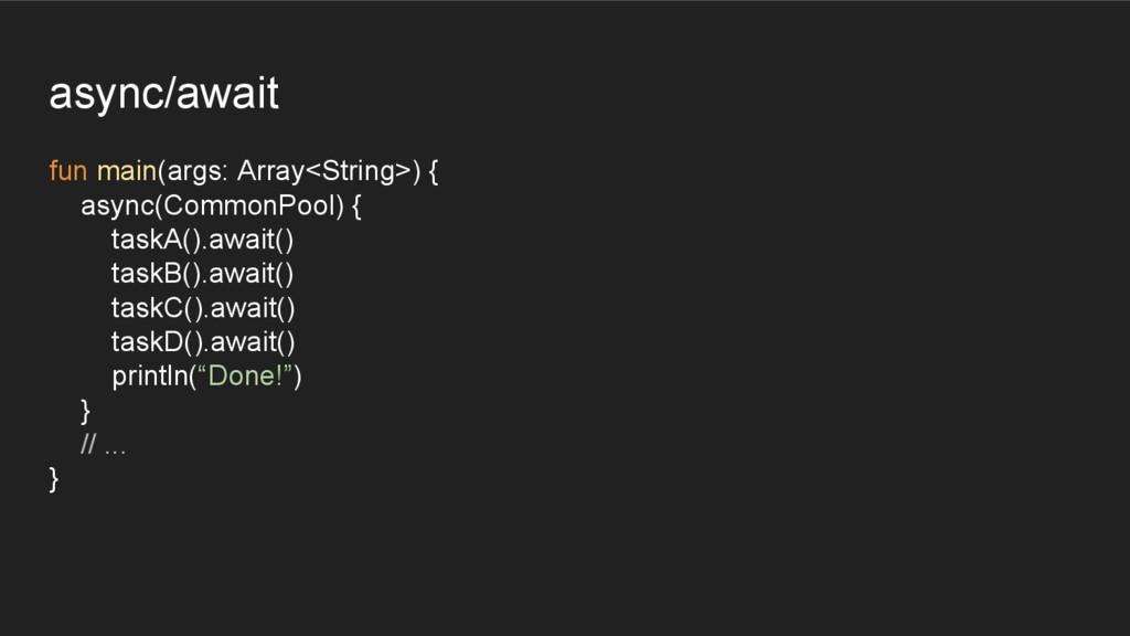 async/await fun main(args: Array<String>) { asy...