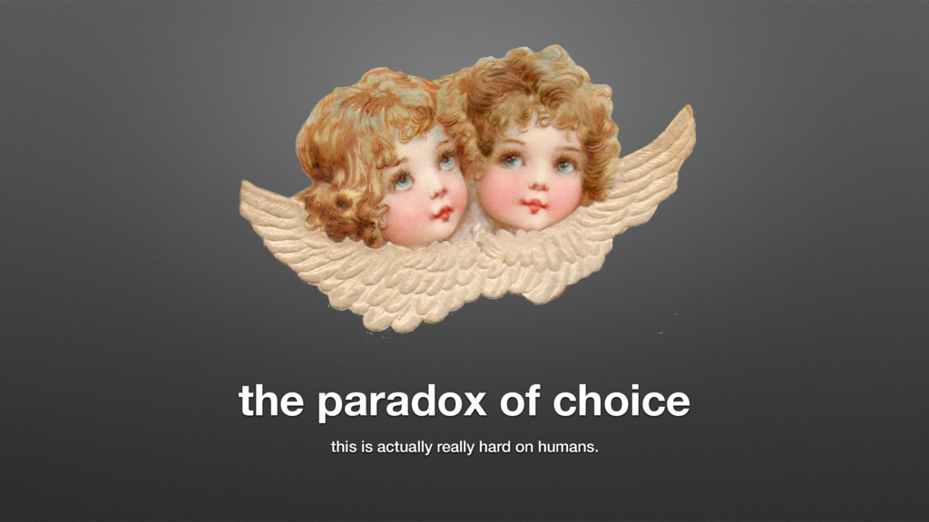 the paradox of choice this is actually really h...