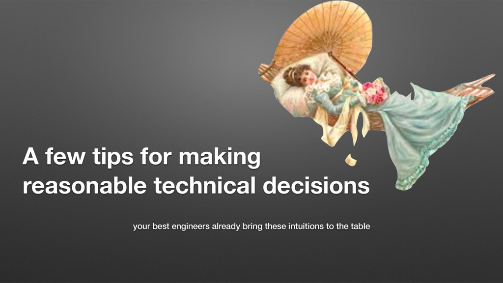 A few tips for making reasonable technical deci...