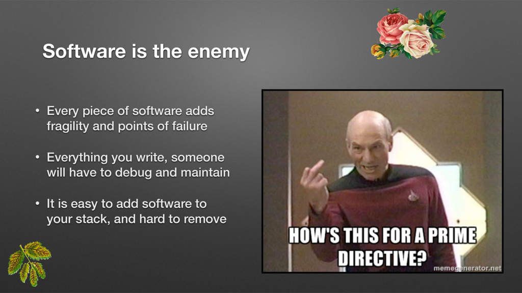 Software is the enemy • Every piece of software...