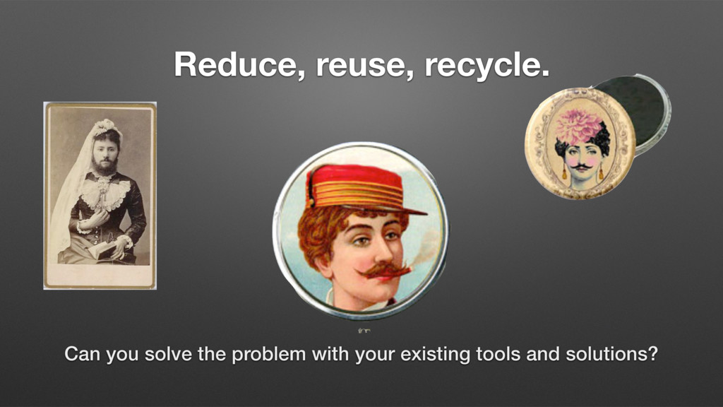 Reduce, reuse, recycle. Can you solve the probl...