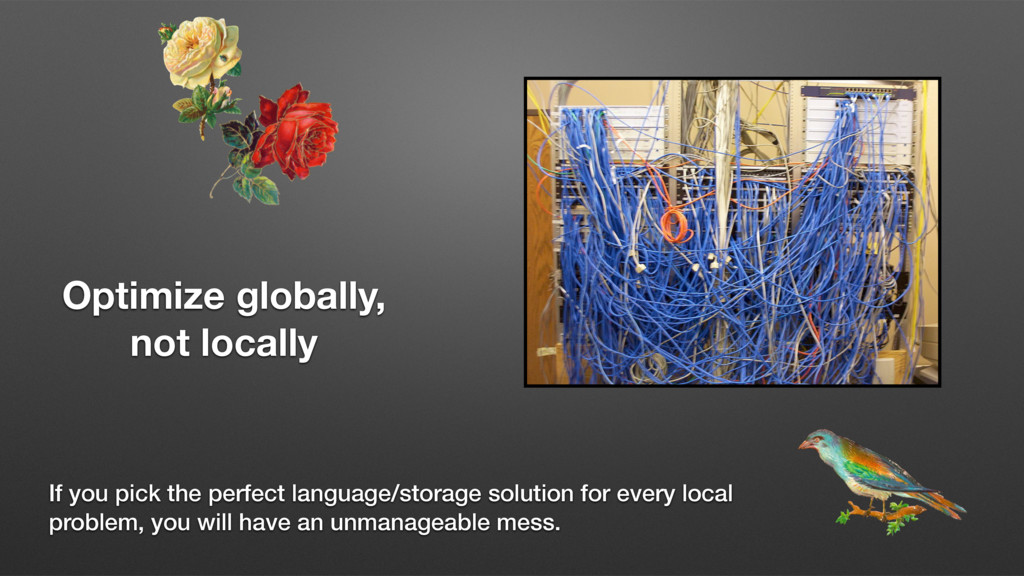 Optimize globally, not locally If you pick the ...