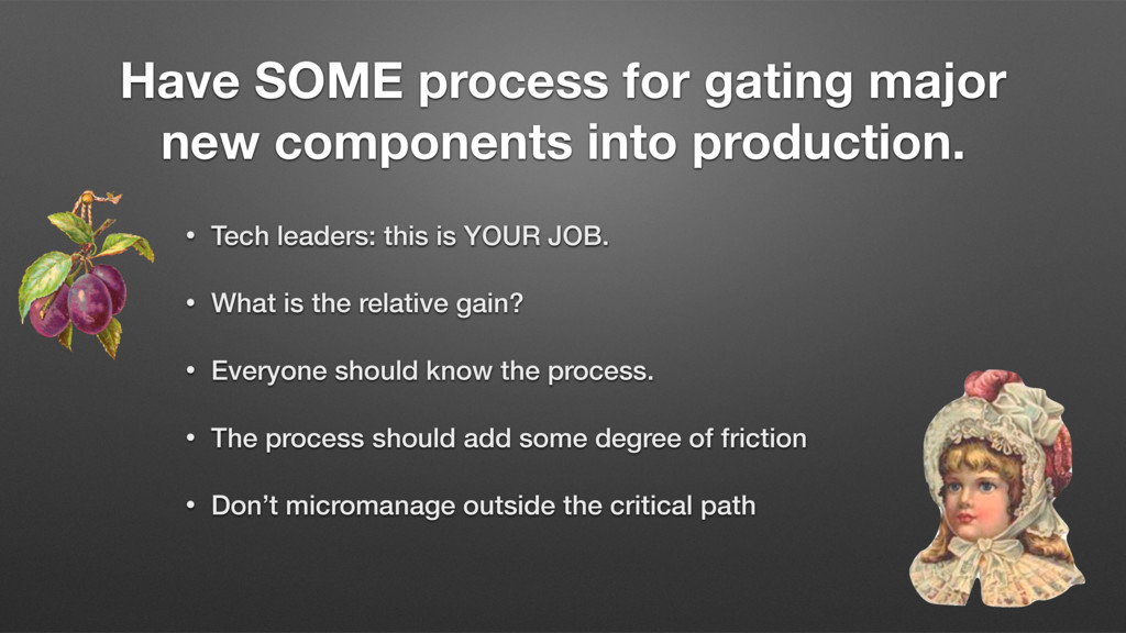 Have SOME process for gating major new componen...