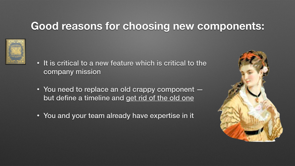 Good reasons for choosing new components: • It ...