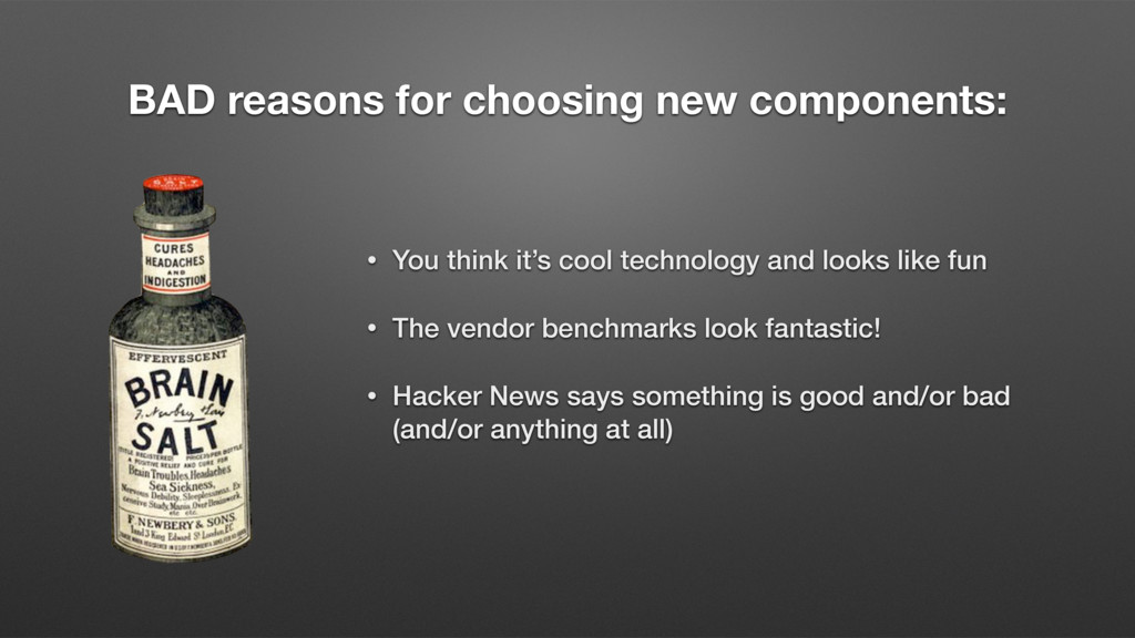 BAD reasons for choosing new components: • You ...