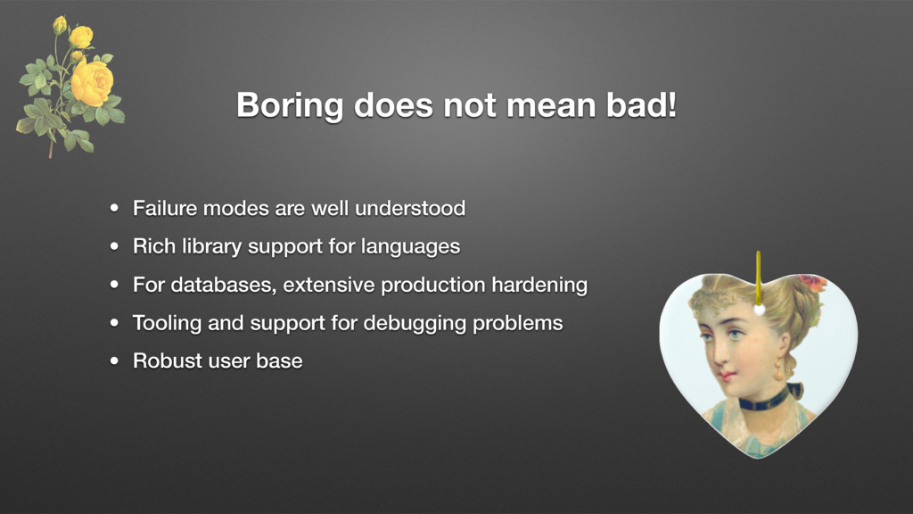 Boring does not mean bad! • Failure modes are w...
