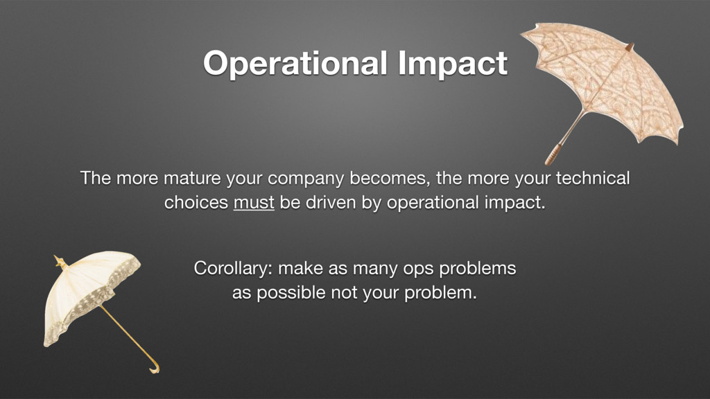 Operational Impact The more mature your company...