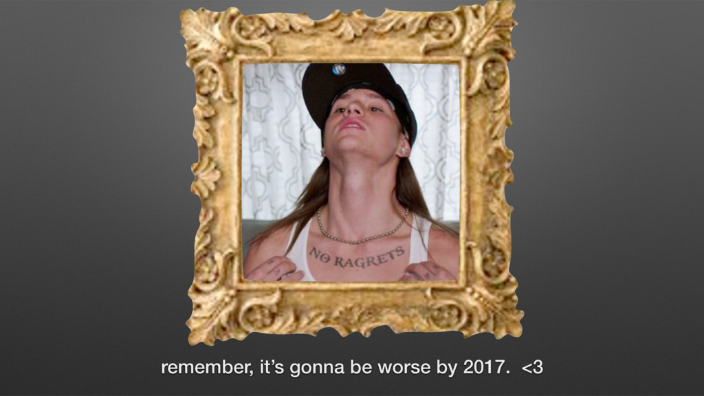 remember, it's gonna be worse by 2017. <3