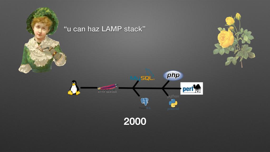 "2000 ""u can haz LAMP stack"""