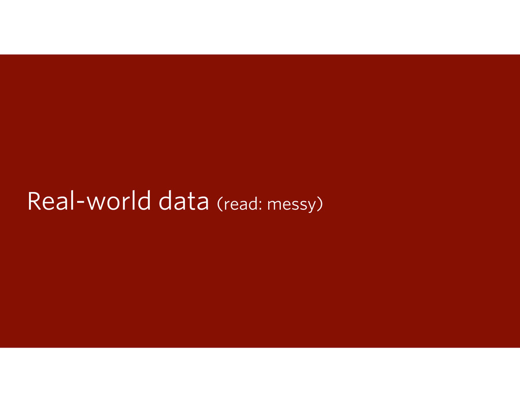 Real-world data (read: messy)