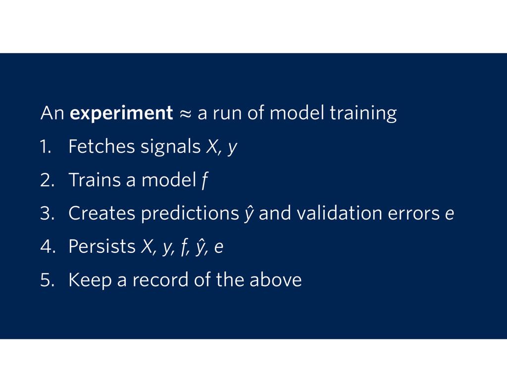 An experiment ≈ a run of model training 1. Fetc...