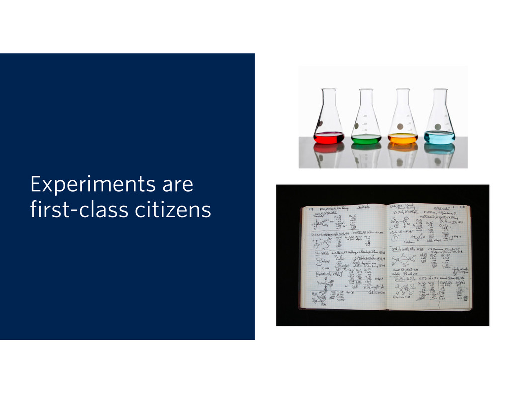 Experiments are first-class citizens