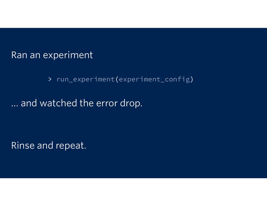 Ran an experiment > run_experiment(experiment_c...