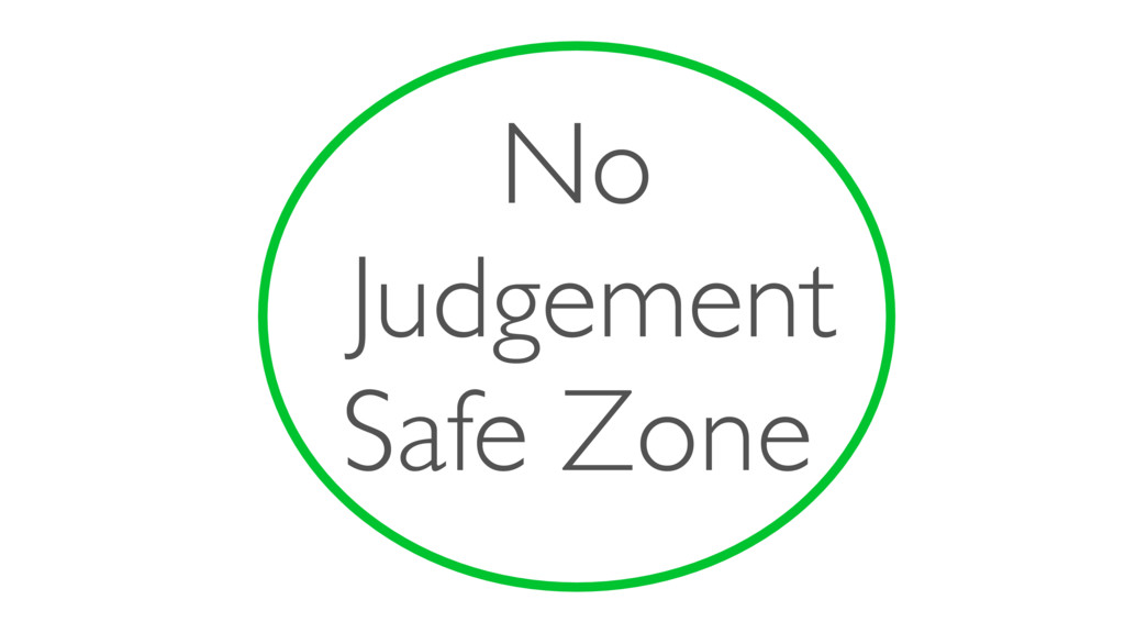 No Judgement Safe Zone