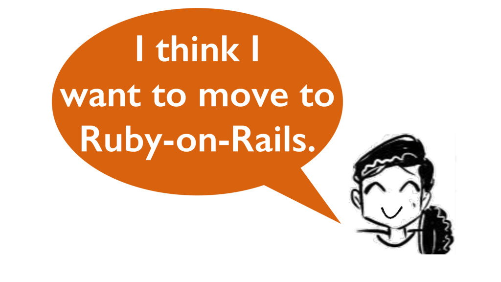 I think I want to move to Ruby-on-Rails.