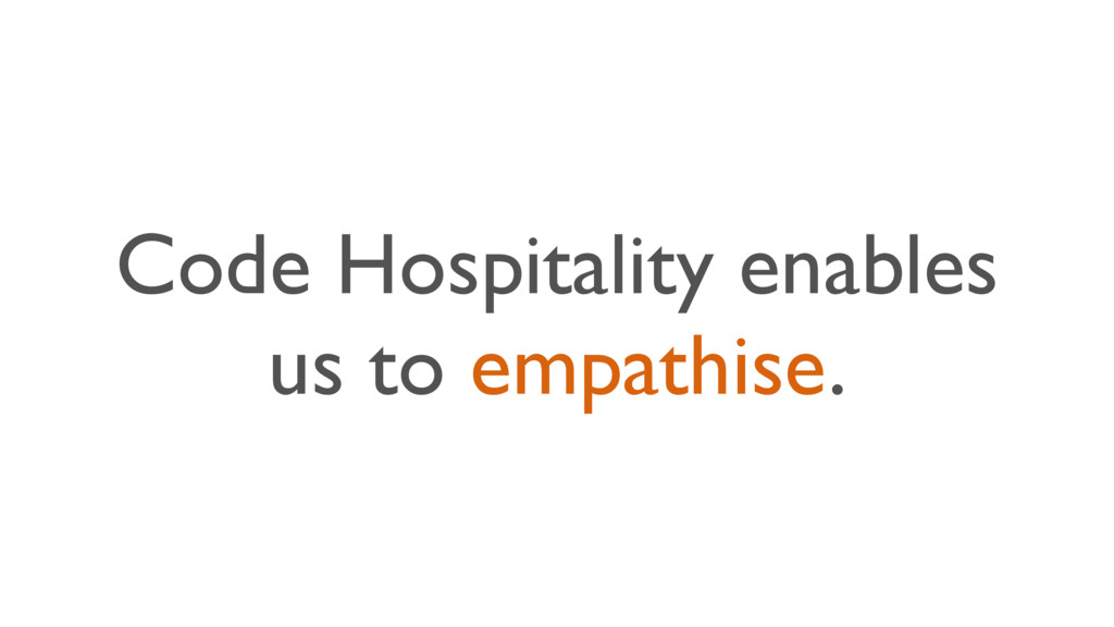 Code Hospitality enables us to empathise.