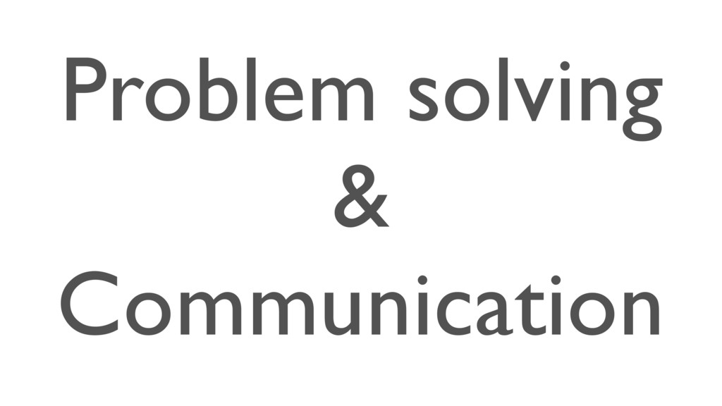 Problem solving & Communication