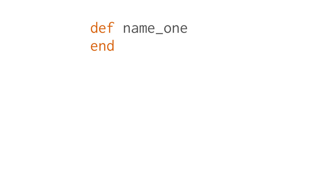 def name_one end