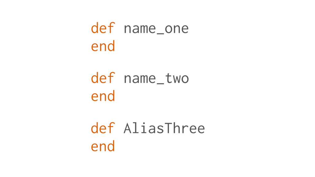 def name_one end def name_two end def AliasThre...