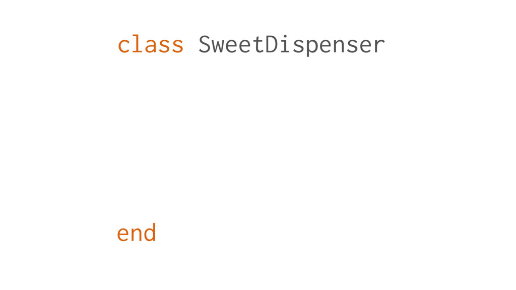 class SweetDispenser end