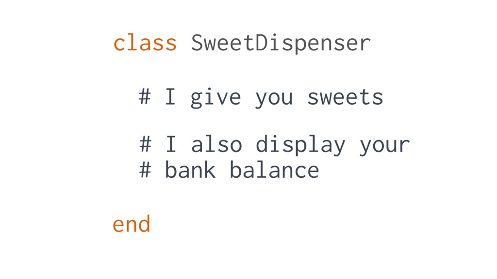 class SweetDispenser end # I give you sweets # ...
