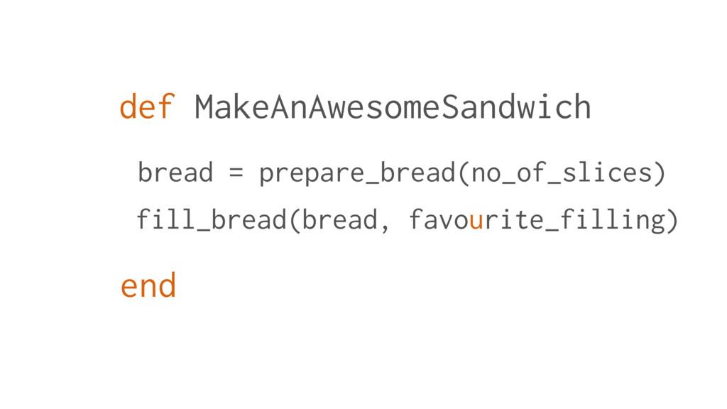 def MakeAnAwesomeSandwich bread = prepare_bread...