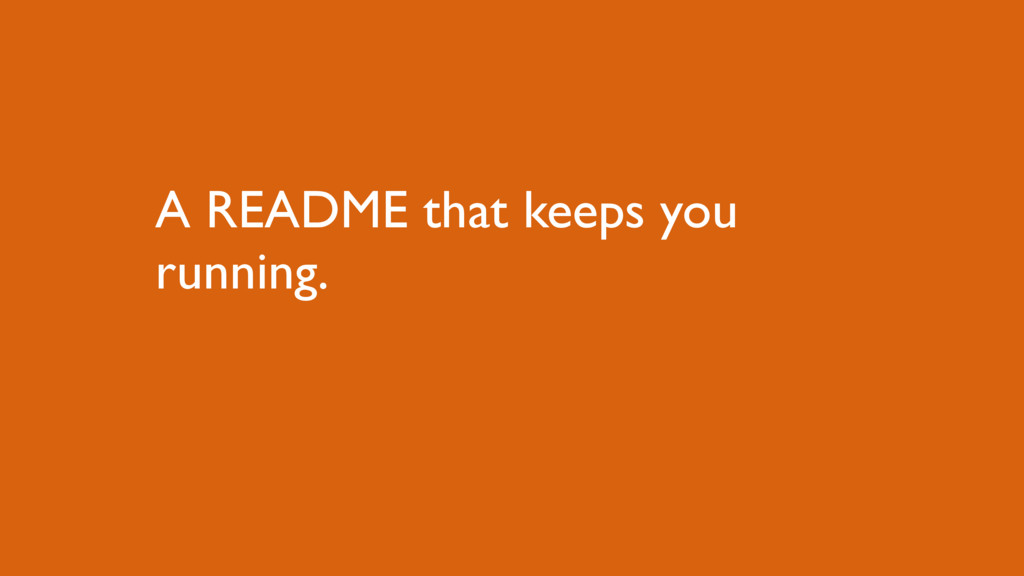 A README that keeps you running.