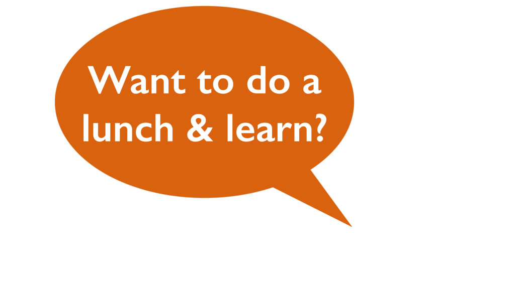 Want to do a lunch & learn?