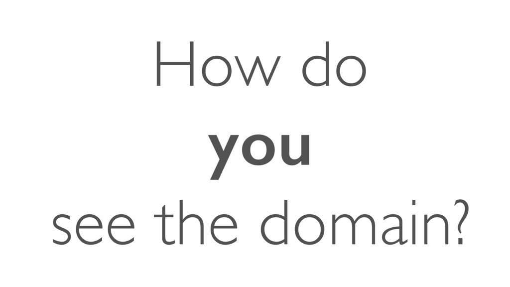 How do you see the domain?
