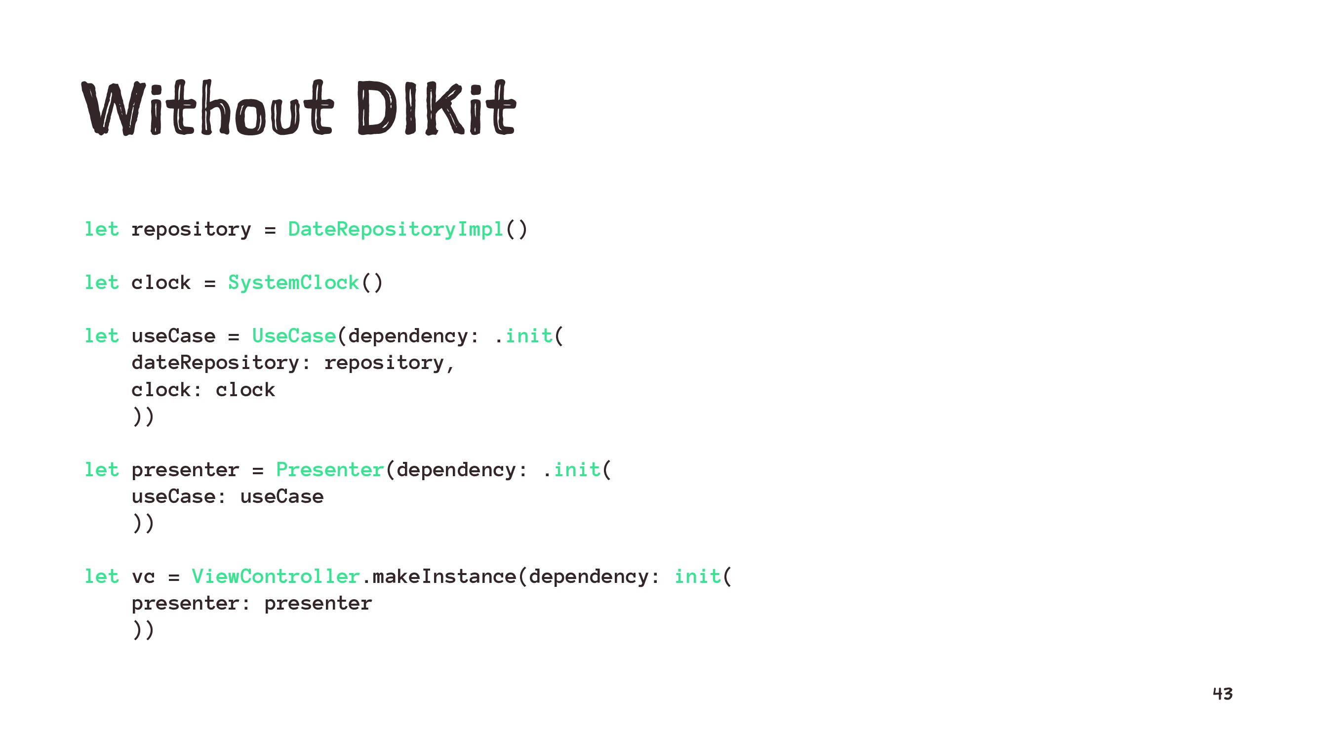 Without DIKit let repository = DateRepositoryIm...