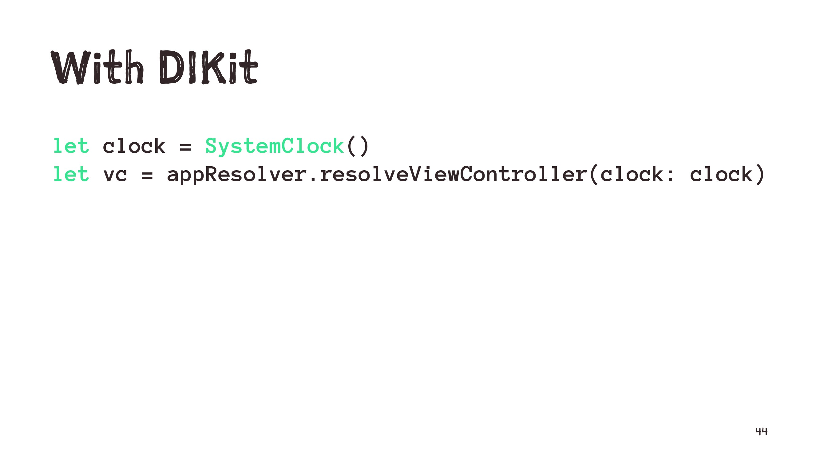 With DIKit let clock = SystemClock() let vc = a...