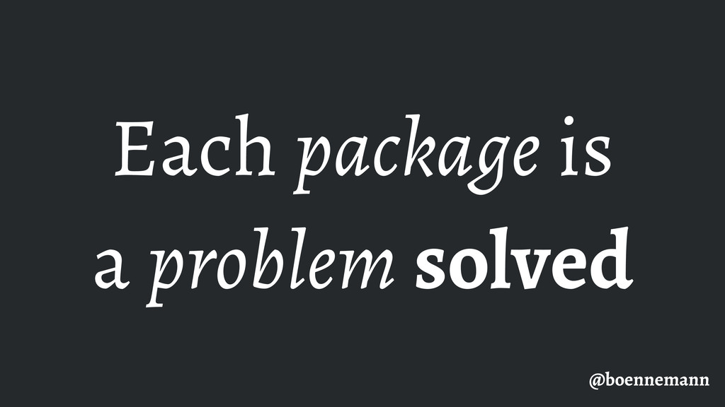 Each package is a problem solved @boennemann