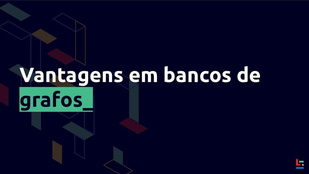 Vantagens em bancos de grafos_
