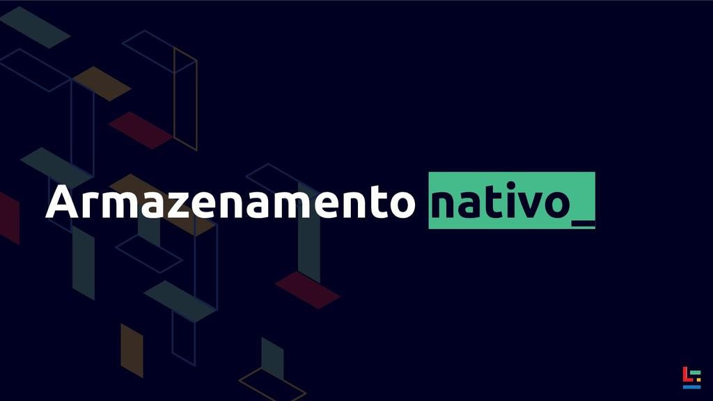 Armazenamento nativo_