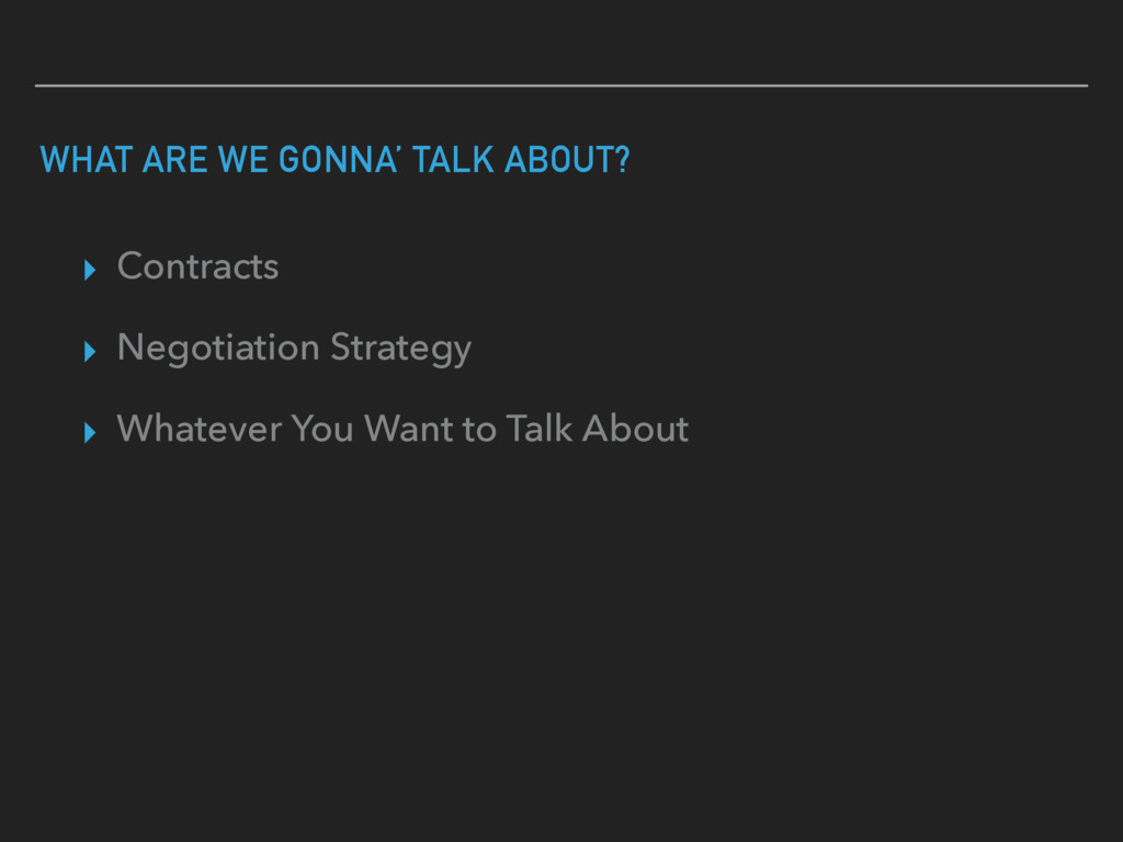 WHAT ARE WE GONNA' TALK ABOUT? ▸ Contracts ▸ Ne...