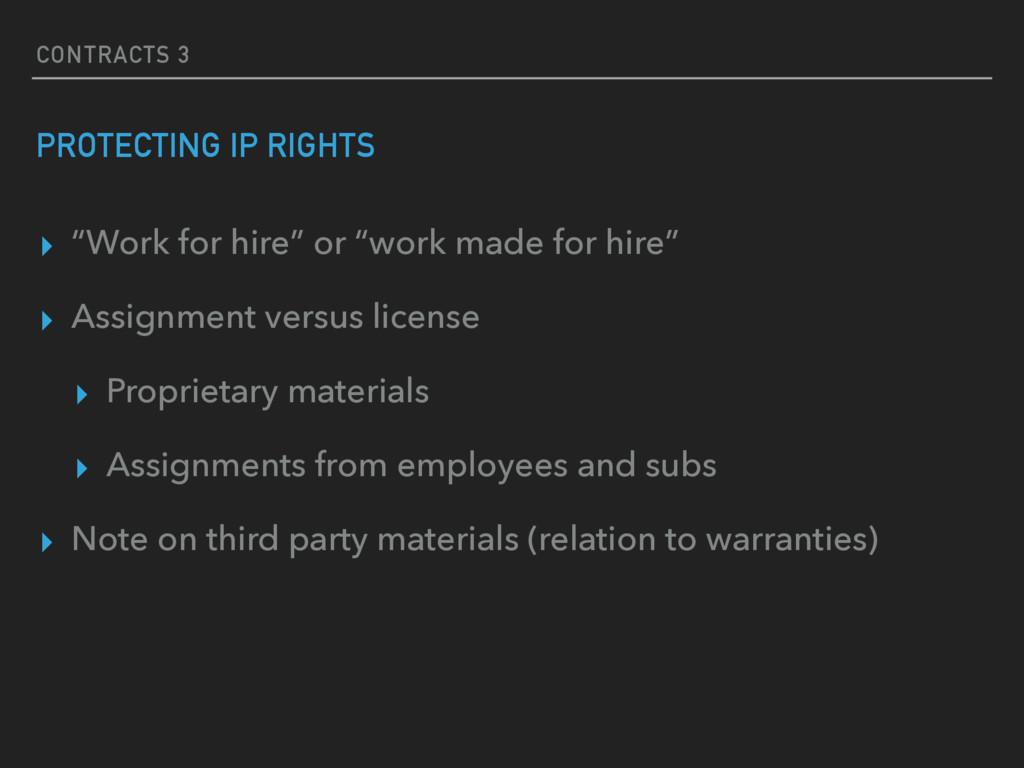 """CONTRACTS 3 PROTECTING IP RIGHTS ▸ """"Work for hi..."""