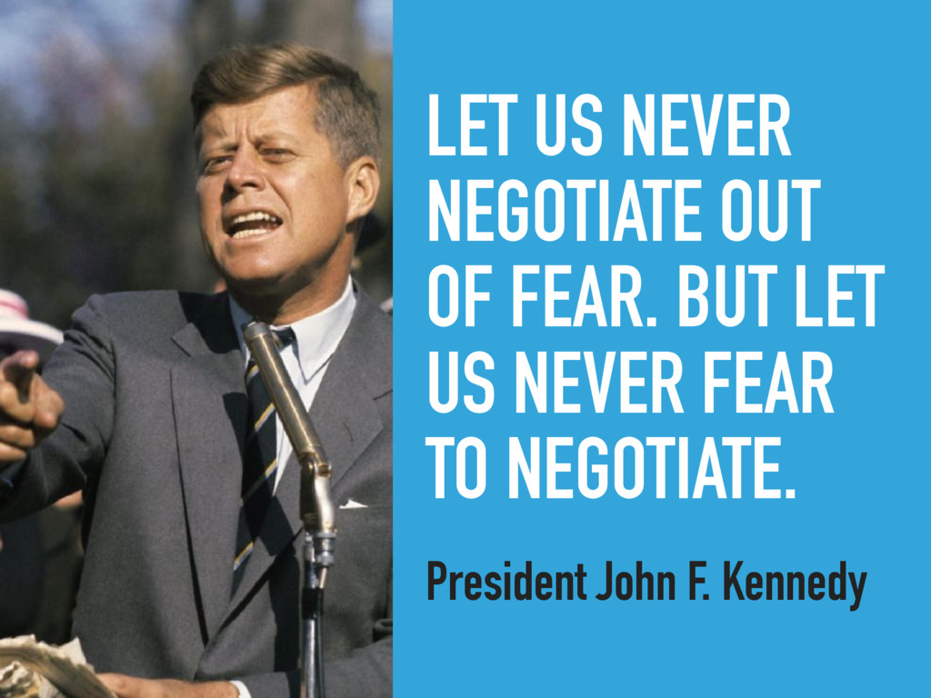 LET US NEVER NEGOTIATE OUT OF FEAR. BUT LET US ...