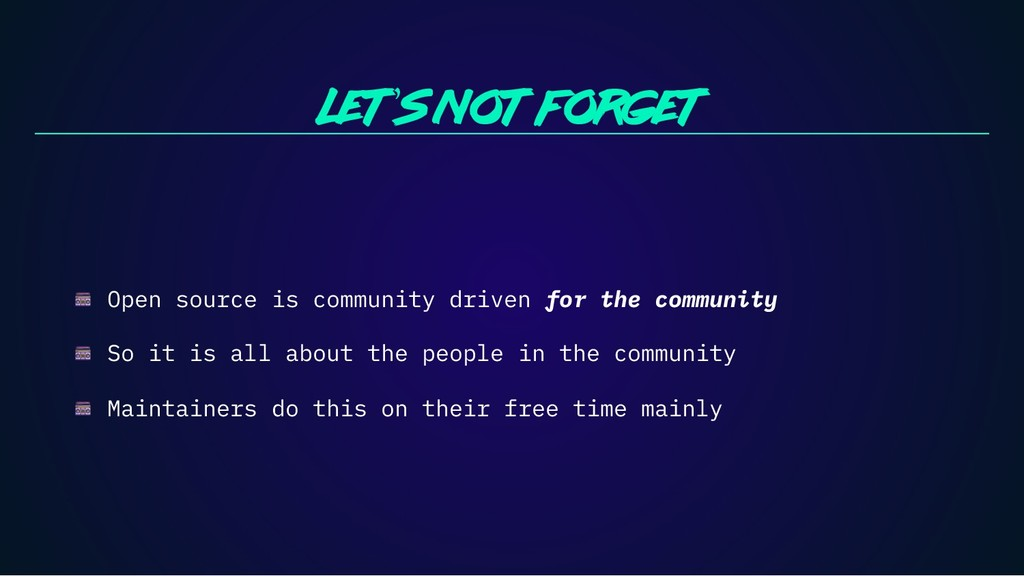 Let's not forget Open source is community drive...