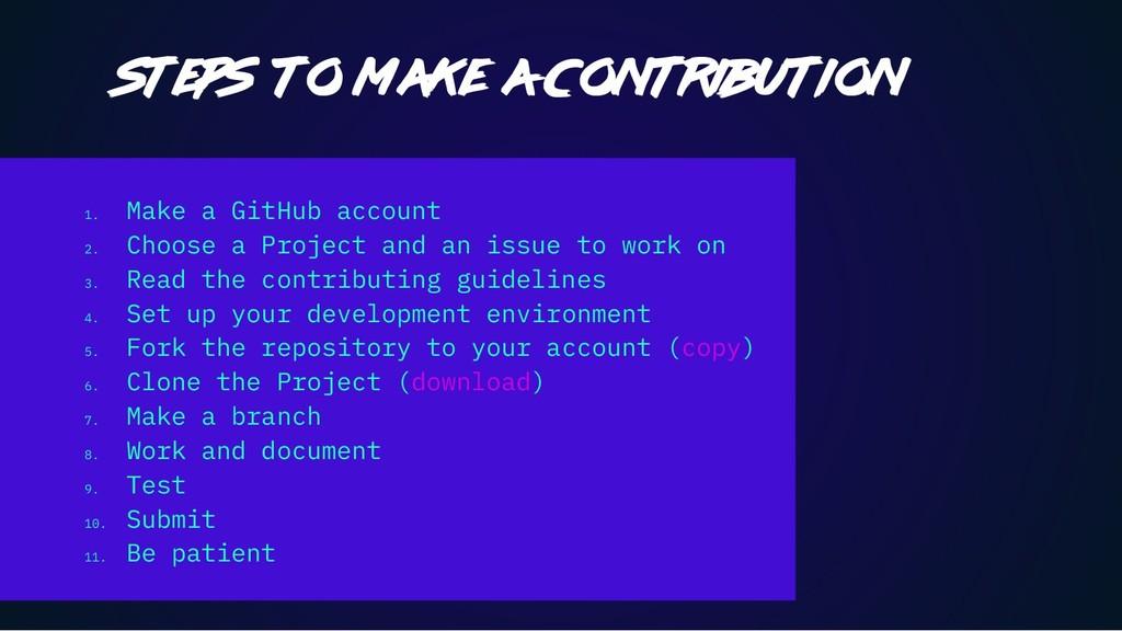 1. Make a GitHub account 2. Choose a Project an...