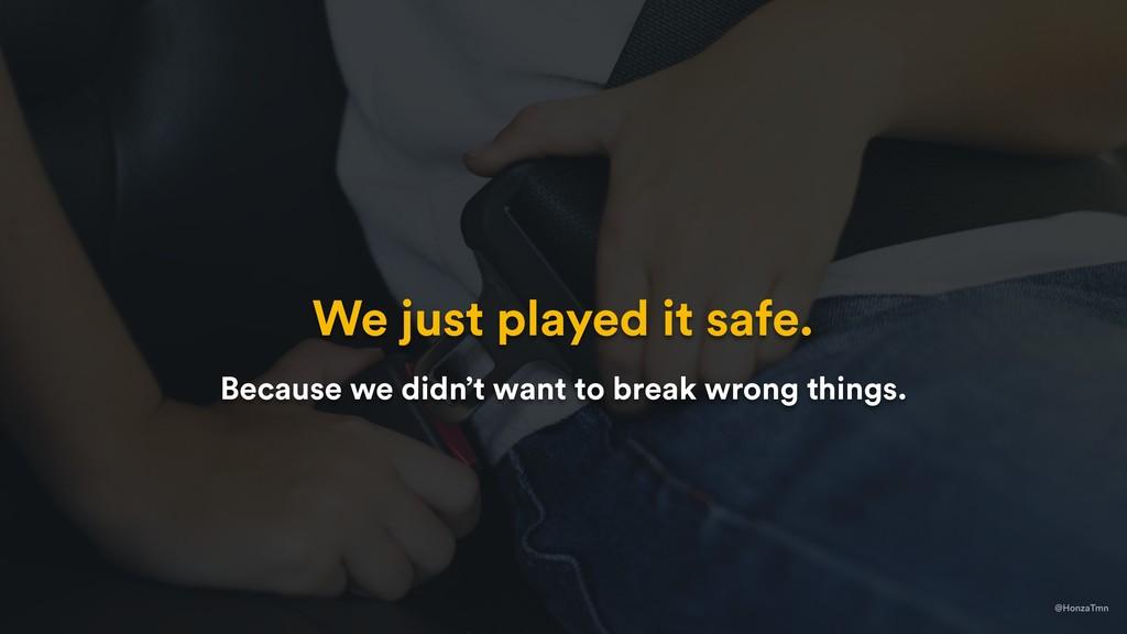 We just played it safe. @HonzaTmn Because we di...