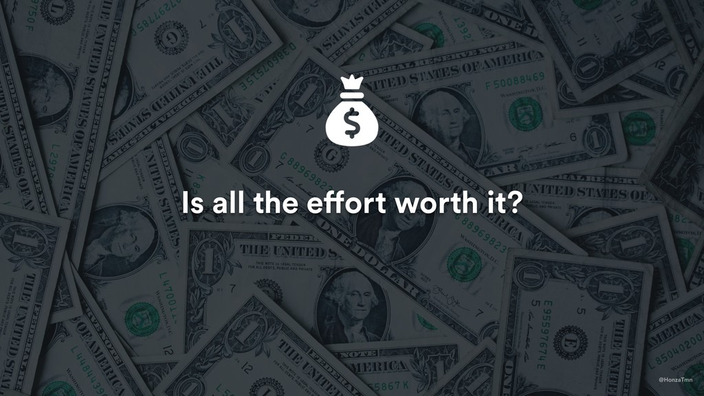 Is all the effort worth it? @HonzaTmn