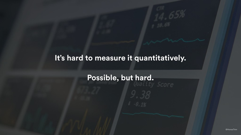It's hard to measure it quantitatively. Possibl...
