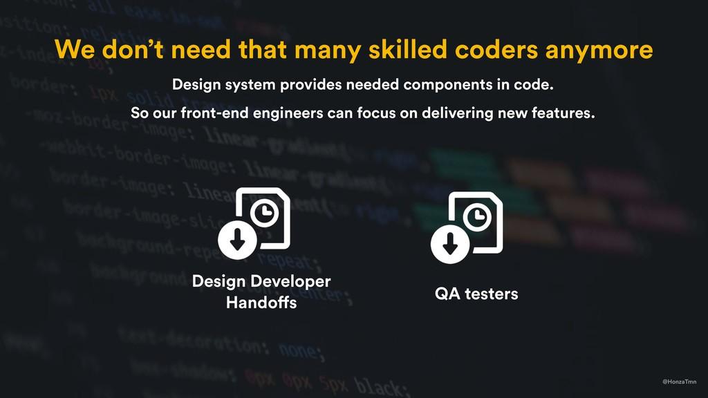 @HonzaTmn QA testers Design Developer Handoffs ...