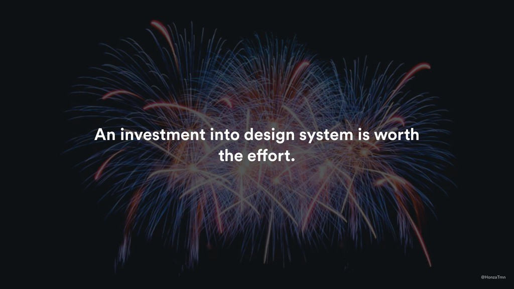 An investment into design system is worth the e...