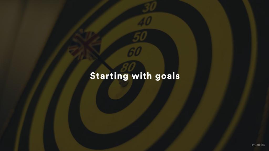 @HonzaTmn Starting with goals