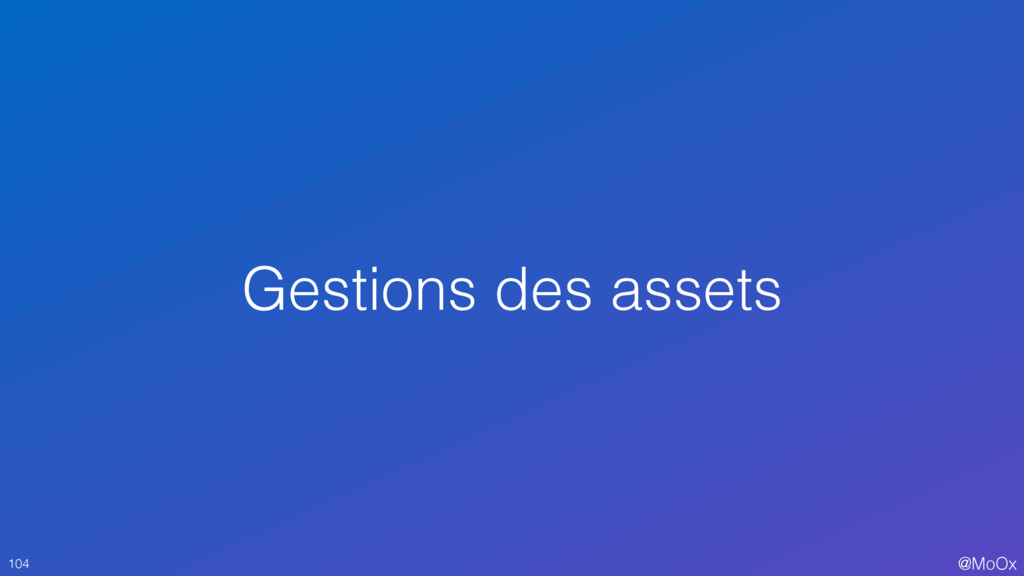 @MoOx Gestions des assets 104