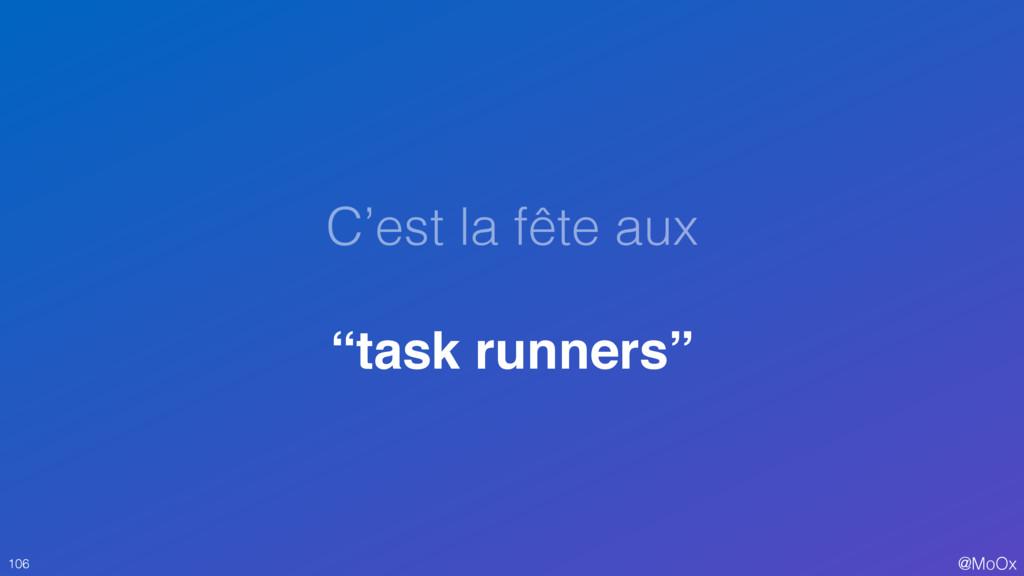"""@MoOx C'est la fête aux """"task runners"""" 106"""