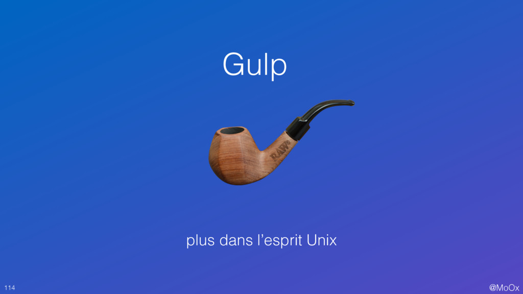 @MoOx Gulp 114 plus dans l'esprit Unix